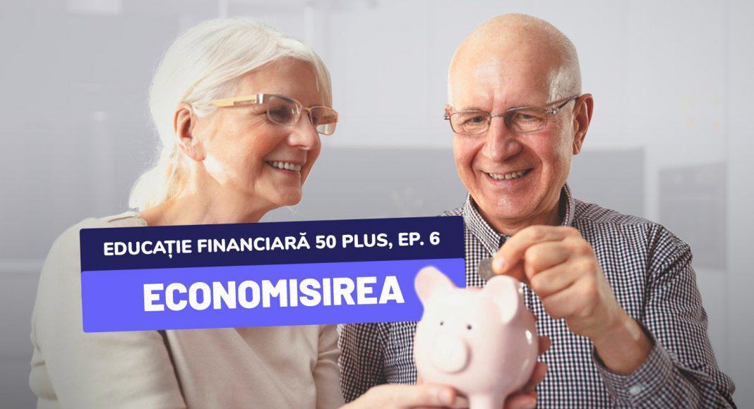 Educație financiară 50 plus, ep. 6 - Cel mai important pas al siguranței financiare: economisirea